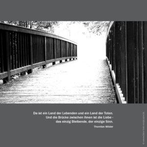 Da ist ein Land der Lebenden und ein Land der Toten. Und die Brücke zwischen ihnen ist die Liebe - das einzig Bleibende, der einzige Sinn.