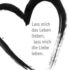 Lass mich das Leben lieben, lass mich die Liebe leben.
